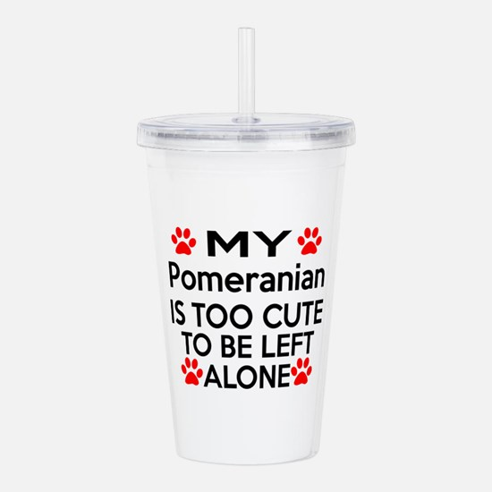 Pomeranian Is Too Cute Acrylic Double-wall Tumbler