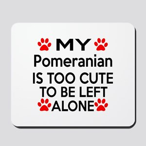 Pomeranian Is Too Cute Mousepad