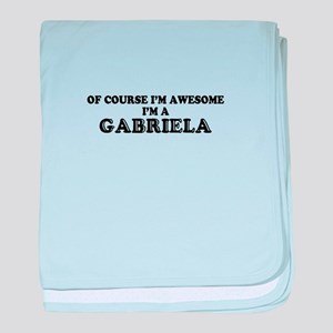 Of course I'm Awesome, Im GABRIELA baby blanket