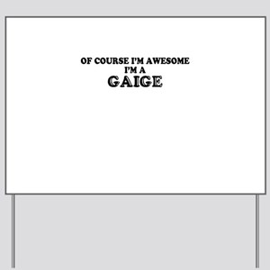 Of course I'm Awesome, Im GAIGE Yard Sign