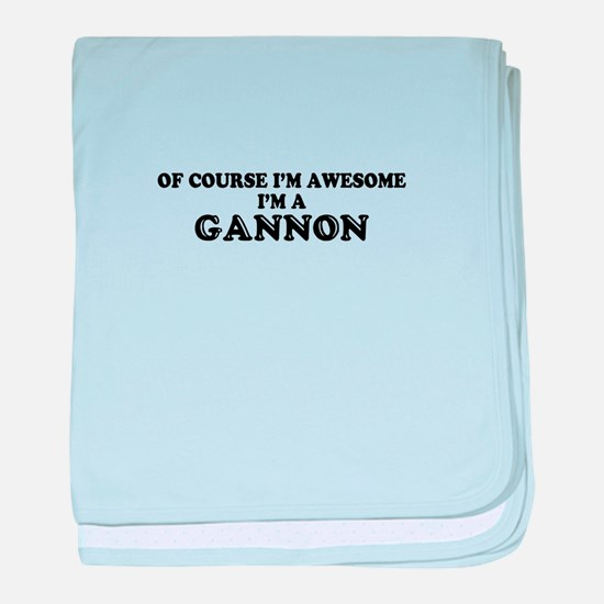 Of course I'm Awesome, Im GANNON baby blanket