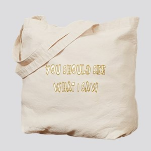 You Should See What I Saw Tote Bag