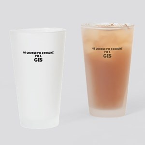 Of course I'm Awesome, Im GIS Drinking Glass