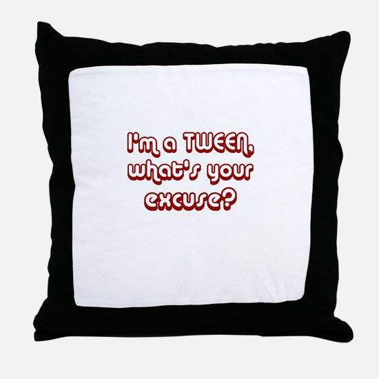 I'm a TWEEN, what's your excu Throw Pillow