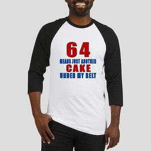 64 Another Cake Under My Belt Baseball Jersey