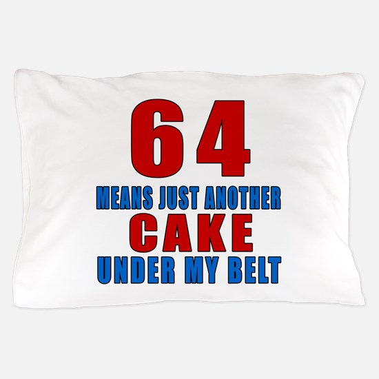 64 Another Cake Under My Belt Pillow Case