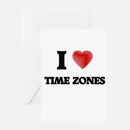 I love Time Zones Greeting Cards