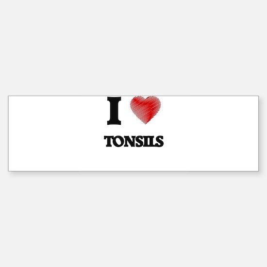 I love Tonsils Bumper Bumper Bumper Sticker
