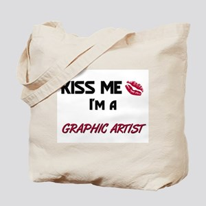 Kiss Me I'm a GRAPHIC ARTIST Tote Bag
