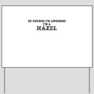 Of course I'm Awesome, Im HAZEL Yard Sign