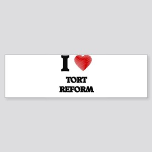 I love Tort Reform Bumper Sticker