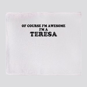 Of course I'm Awesome, Im TERESA Throw Blanket