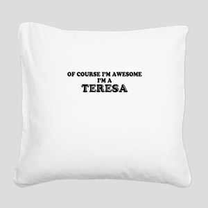 Of course I'm Awesome, Im TER Square Canvas Pillow