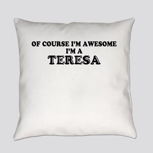 Of course I'm Awesome, Im TERESA Everyday Pillow