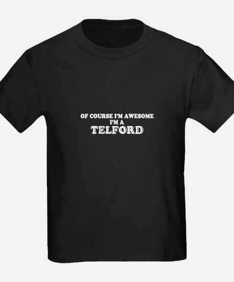 Of course I'm Awesome, Im TELFORD T-Shirt