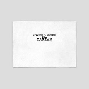 Of course I'm Awesome, Im TARZAN 5'x7'Area Rug
