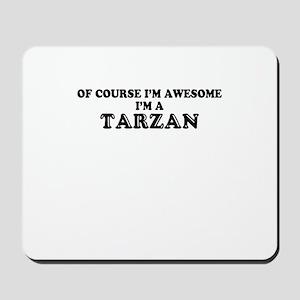 Of course I'm Awesome, Im TARZAN Mousepad