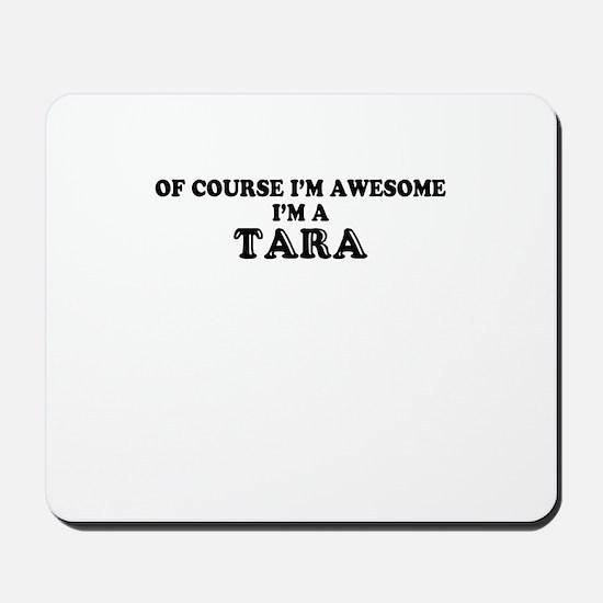 Of course I'm Awesome, Im TARA Mousepad