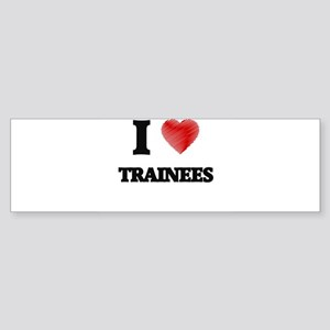 I love Trainees Bumper Sticker