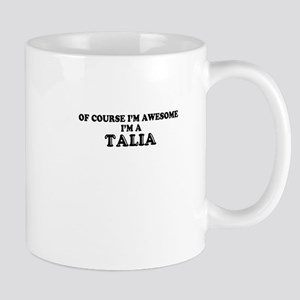 Of course I'm Awesome, Im TALIA Mugs