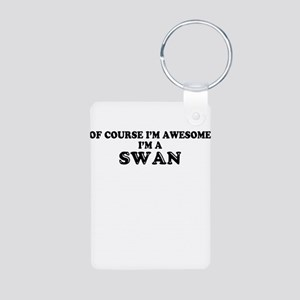 Of course I'm Awesome, Im SWAN Keychains