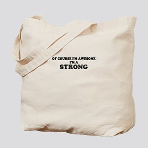Of course I'm Awesome, Im STRONG Tote Bag