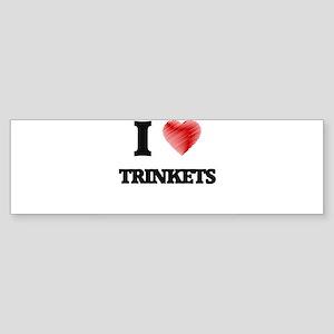 I love Trinkets Bumper Sticker