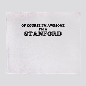 Of course I'm Awesome, Im STANFORD Throw Blanket