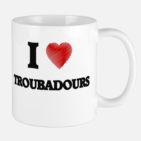 I love Troubadours Mugs