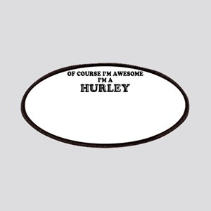 Of course I'm Awesome, Im HURLEY Patch