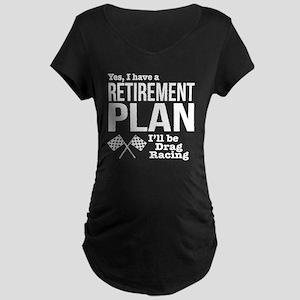 Retirement Plan Drag Racing Maternity T-Shirt