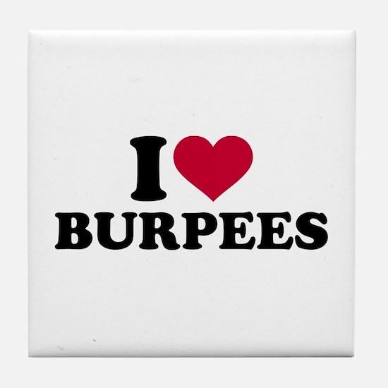 I love Burpees Tile Coaster