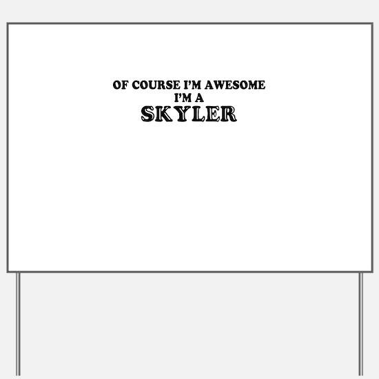 Of course I'm Awesome, Im SKYLER Yard Sign