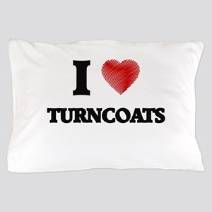 I love Turncoats Pillow Case