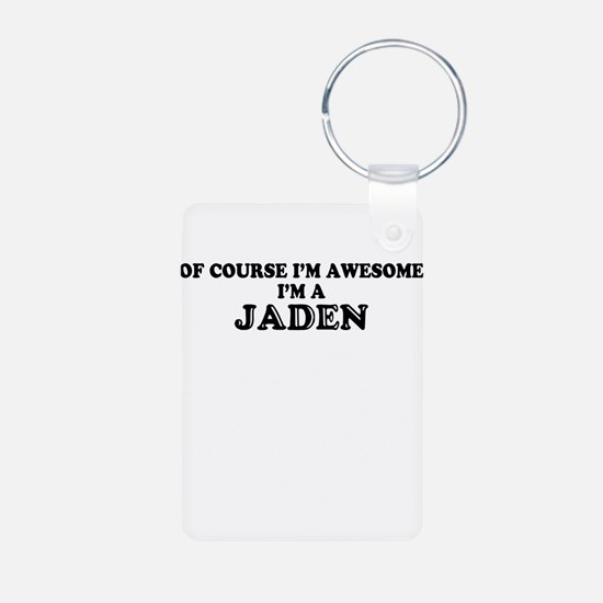 Of course I'm Awesome, Im JADEN Keychains