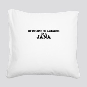 Of course I'm Awesome, Im JAN Square Canvas Pillow