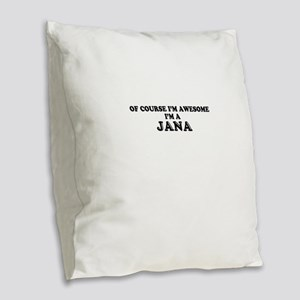 Of course I'm Awesome, Im JANA Burlap Throw Pillow