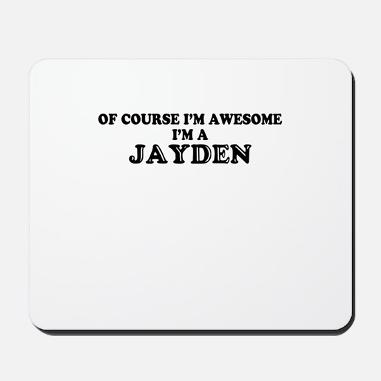 Of course I'm Awesome, Im JAYDEN Mousepad