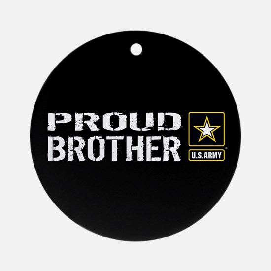 U.S. Army: Proud Brother (Black) Round Ornament