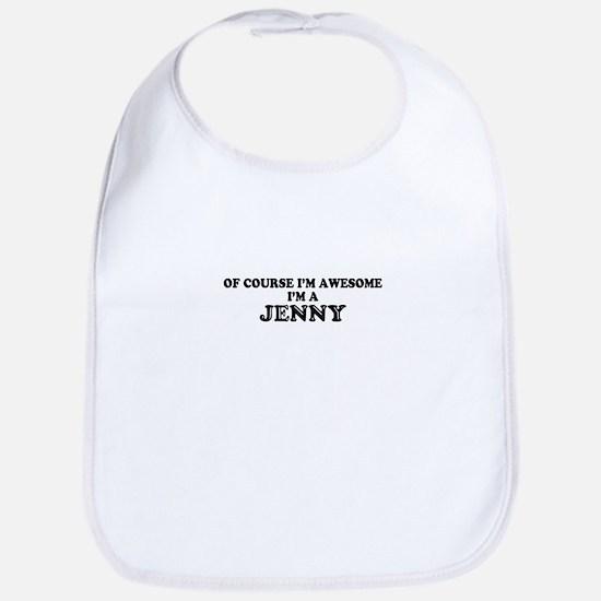 Of course I'm Awesome, Im JENNY Bib