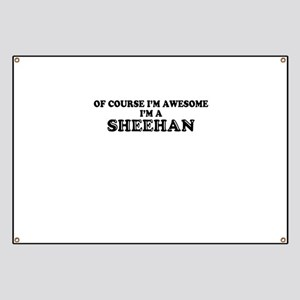 Of course I'm Awesome, Im SHEEHAN Banner