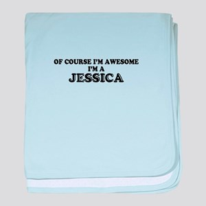 Of course I'm Awesome, Im JESSICA baby blanket