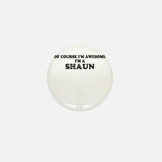Of course I'm Awesome, Im SHAUN Mini Button