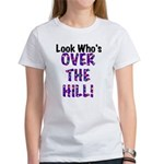 Look Who's Over the Hill Women's T-Shirt