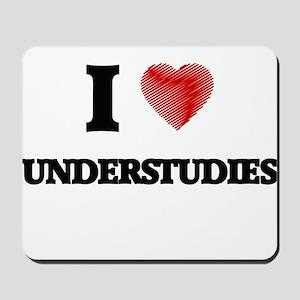 I love Understudies Mousepad