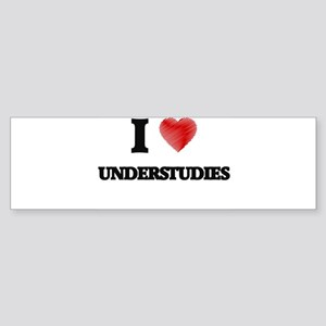 I love Understudies Bumper Sticker