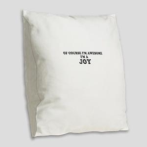 Of course I'm Awesome, Im JOY Burlap Throw Pillow