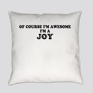 Of course I'm Awesome, Im JOY Everyday Pillow