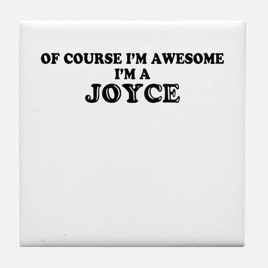 Of course I'm Awesome, Im JOYCE Tile Coaster