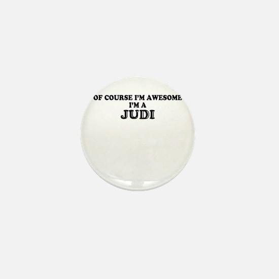 Of course I'm Awesome, Im JUDI Mini Button